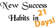 How to create a new success habit in 21 days.