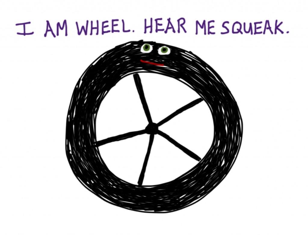 Let the Squeaky Wheel Squeak!